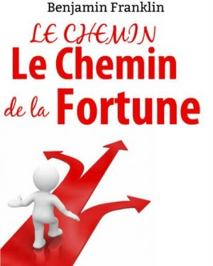 Le Chemin de la FORTUNE - Benjamin Franklin