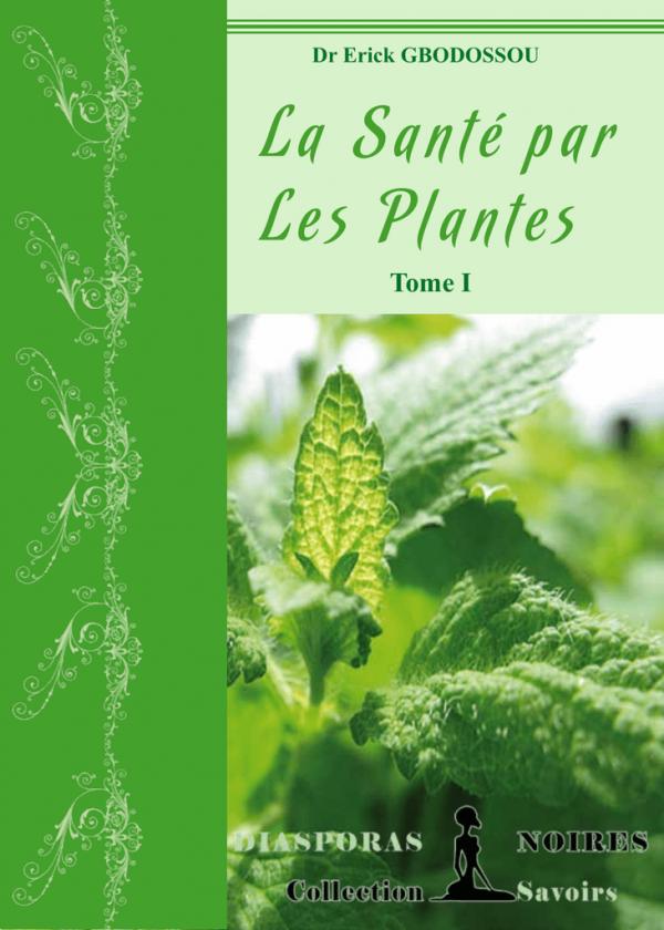 Ebook : La Santé par Les Plantes Tome I -- Dr Erick GBODOSSOU